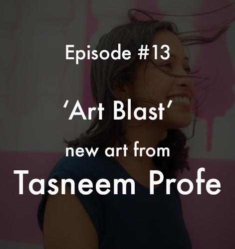 Unsung Art Podcast tasneem profe art blast july 2020